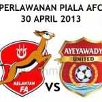 LIVE STREAMING KELANTAN VS AYEYAWADY UNITED PIALA AFC 30 APRIL 2013