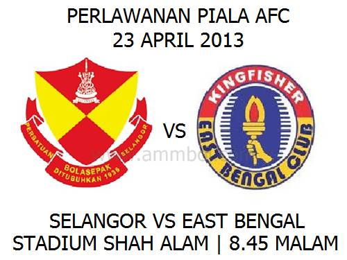 selangor vs kingfisher east bengal 23 april 2013