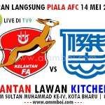 LIVE STREAMING KELANTAN VS KITCHEE PIALA AFC 14 MEI 2013