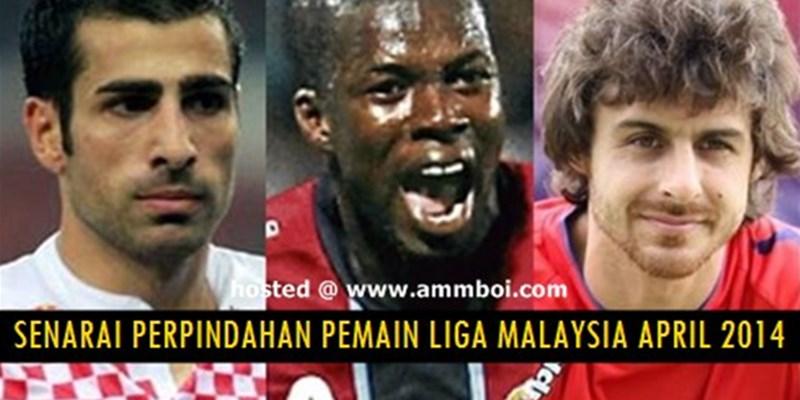 senarai perpindahan terkini pemain liga malaysia april 2014