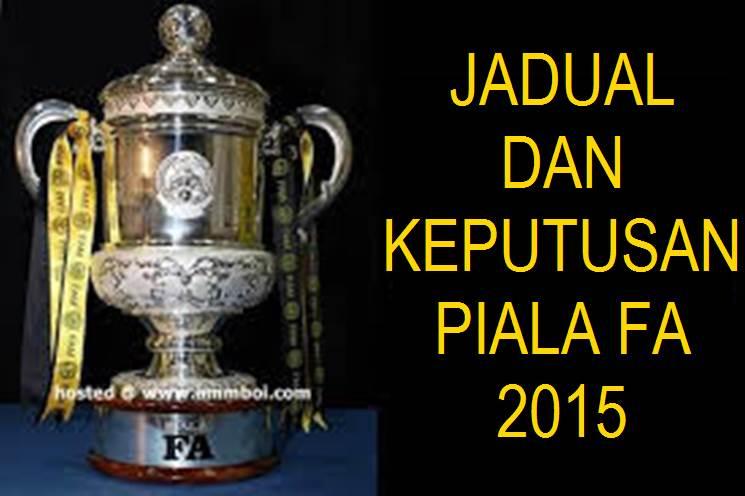 JADUAL DAN KEPUTUSAN PIALA FA 2015